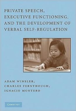 Private Speech, Executive Functioning, and the Development of Verbal Self-Regulation