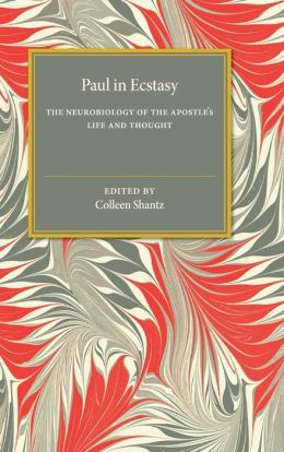 Paul in Ecstasy: The Neurobiology of the Apostle's Life and Thought