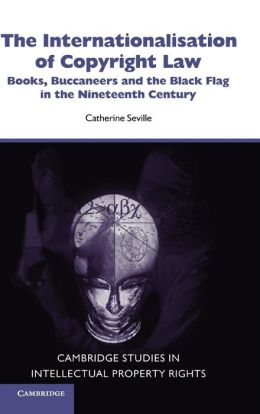 The Internationalisation of Copyright Law: Books, Buccaneers and the Black Flag in the Nineteenth Century