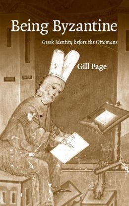 Being Byzantine: Greek Identity Before the Ottomans, 1200-1420