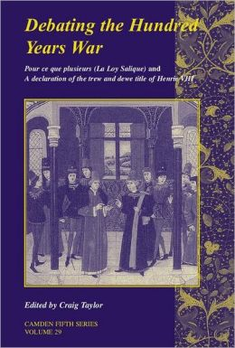 Debating the Hundred Years War: Volume 29: Pour ce que plusieurs (La Loy Salicque) And a declaration of the trew and dewe title of Henry VIII