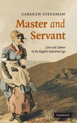 Master and Servant: Love and Labour in the English Industrial Age