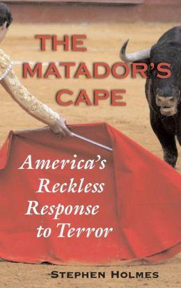 The Matador's Cape: America's Reckless Response to Terror