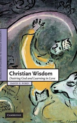 Christian Wisdom: Desiring God and Learning in Love