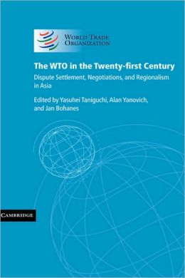 The WTO in the Twenty-first Century: Dispute Settlement, Negotiations, and Regionalism in Asia