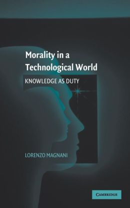 Morality in a Technological World: Knowledge as Duty