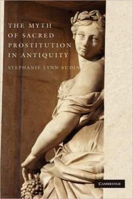 The Myth of Sacred Prostitution in Antiquity