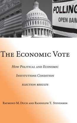 The Economic Vote: How Political and Economic Institutions Condition Election Results