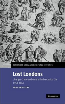 Lost Londons: Change, Crime, and Control in the Capital City, 1550-1660
