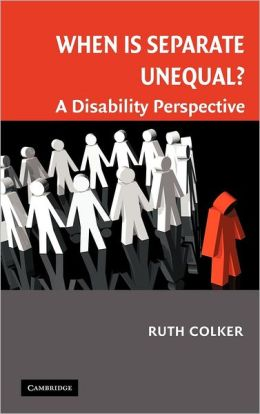 When is Separate Unequal?: A Disability Perspective
