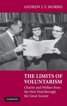 The Limits of Voluntarism: Charity and Welfare from the New Deal through the Great Society