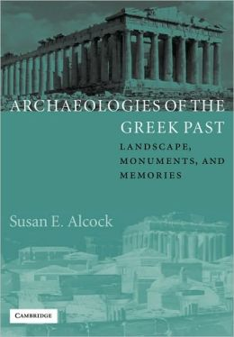 Archaeologies of the Greek Past: Landscape, Monuments, and Memories