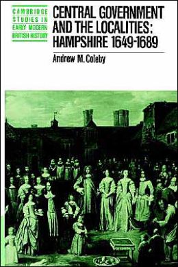 Central Government and the Localities: Hampshire 1649-1689