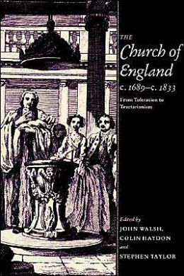 The Church of England c.1689-c.1833: From Toleration to Tractarianism