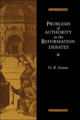 Problems of Authority in the Reformation Debates