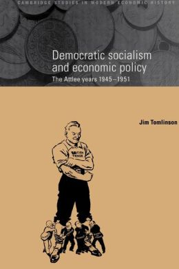Democratic Socialism and Economic Policy: The Attlee Years, 1945-1951