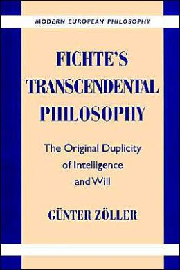 Fichte's Transcendental Philosophy: The Original Duplicity of Intelligence and Will