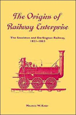 The Origins of Railway Enterprise: The Stockton and Darlington Railway 1821-1863