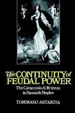 The Continuity of Feudal Power: The Caracciolo Di Brienza in Spanish Naples