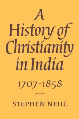 A History of Christianity in India: 1707-1858