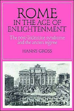 Rome in the Age of Enlightenment: The Post-Tridentine Syndrome and the Ancien Regime