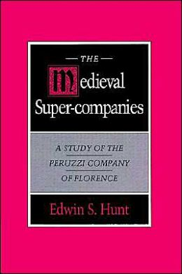 The Medieval Super-Companies: A Study of the Peruzzi Company of Florence