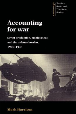 Accounting for War: Soviet Production, Employment, and the Defence Burden, 1940-1945