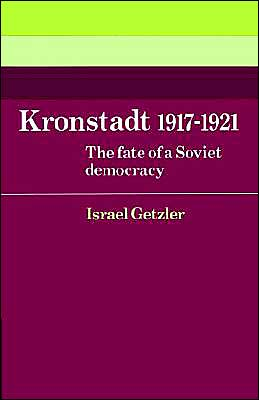 Kronstadt 1917-1921: The Fate of a Soviet Democracy