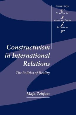 Constructivism in International Relations: The Politics of Reality