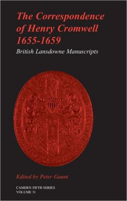 The Correspondence of Henry Cromwell, 1655-1659: British Library Lansdowne Manuscripts