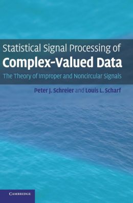 Statistical Signal Processing of Complex-Valued Data: The Theory of Improper and Noncircular Signals