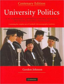 University Politics: F.M. Cornford's Cambridge and his Advice to the Young Academic Politician