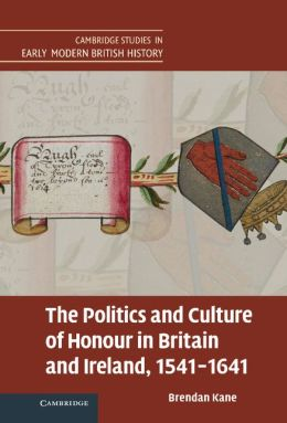 The Politics and Culture of Honour in Britain and Ireland, 1541-1641