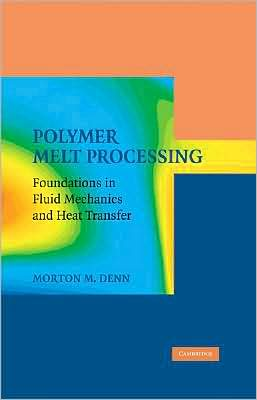 Polymer Melt Processing: Foundations in Fluid Mechanics and Heat Transfer