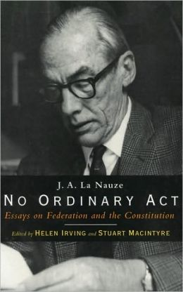 No Ordinary Act: J.A. la Nauze on Federation and the Constitution