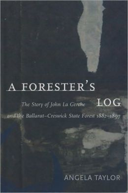 Forester's Log: The Story of John la Gerche and the Ballarat - Creswick State Forest, 1882-1897