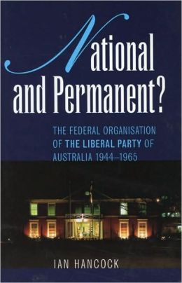 National and Permanent?: The Federal Organization of the Liberal Party of Australia 1944-1965