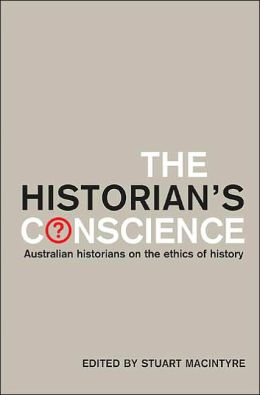 The Historian's Conscience: Australian Historians on the Ethics of History