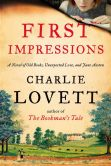 Book Cover Image. Title: First Impressions:  A Novel of Old Books, Unexpected Love, and Jane Austen, Author: Charlie Lovett