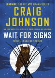Book Cover Image. Title: Wait for Signs:  Twelve Longmire Stories, Author: Craig Johnson