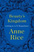 Book Cover Image. Title: Beauty's Kingdom (Sleeping Beauty Series #4), Author: Anne Rice
