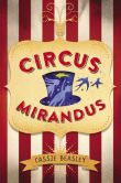 Book Cover Image. Title: Circus Mirandus, Author: Cassie Beasley