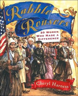 Rabble Rousers: Twenty American Women Who Made A Difference