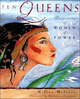 Ten Queens: Portraits of Women of Power