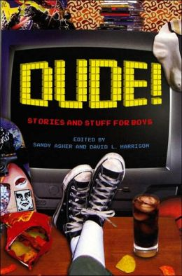 Dude! Stories and Stuff for Boys: Stories and Stuff for Boys