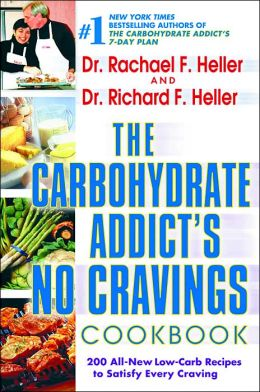 The Carbohydrate Addict's No Cravings Cookbook: 200 All-New Low-Carb Recipes to Satisfy Every Craving