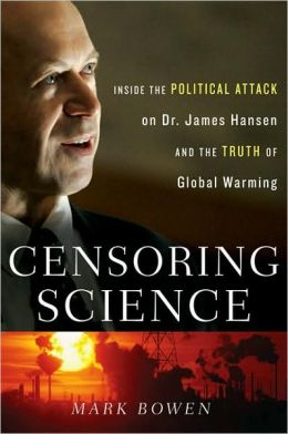 Censoring Science: Inside the Political Attack on Dr. James Hansen and the Surprising Truth About Global Warming