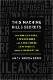 Book Cover Image. Title: This Machine Kills Secrets:  How Wikileakers, Cypherpunks, and Hacktivists Aim to Free the World's Information, Author: Andy Greenberg