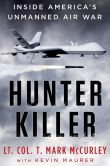 Hunter Killer:  inside America's unmanned air war by Lt. Col. T. Mark McCurley