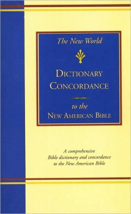 The New World Dictionary Concordance to the New American Bible